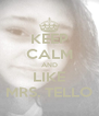 KEEP CALM AND LIKE MRS. TELLO - Personalised Poster A4 size