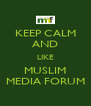 KEEP CALM AND LIKE MUSLIM MEDIA FORUM - Personalised Poster A4 size