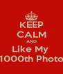 KEEP CALM AND Like My  1000th Photo - Personalised Poster A4 size