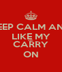 KEEP CALM AND LIKE MY AND CARRY ON - Personalised Poster A4 size