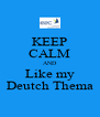 KEEP CALM AND Like my Deutch Thema - Personalised Poster A4 size