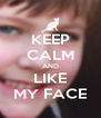 KEEP CALM AND LIKE MY FACE - Personalised Poster A4 size