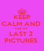 KEEP CALM AND  LIKE MY  LAST 2  PICTURES  - Personalised Poster A4 size