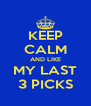 KEEP CALM AND LIKE MY LAST 3 PICKS - Personalised Poster A4 size