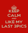 KEEP CALM AND LIKE MY LAST 3PICS - Personalised Poster A4 size