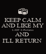 KEEP CALM AND LIKE MY LAST 6 Pictures AND  I'LL RETURN  - Personalised Poster A4 size