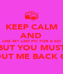KEEP CALM AND LIKE MY LAST PIC FOR A S/O BUT YOU MUST SHOUT ME BACK OUT - Personalised Poster A4 size