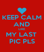 KEEP CALM AND LIKE MY LAST  PIC PLS - Personalised Poster A4 size
