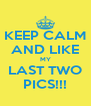KEEP CALM AND LIKE MY LAST TWO PICS!!! - Personalised Poster A4 size