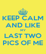 KEEP CALM AND LIKE MY LAST TWO PICS OF ME - Personalised Poster A4 size
