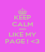KEEP CALM AND LIKE MY PAGE ! <3 - Personalised Poster A4 size