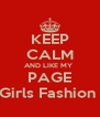 KEEP CALM AND LIKE MY  PAGE Girls Fashion  - Personalised Poster A4 size