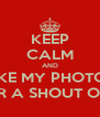 KEEP CALM AND LIKE MY PHOTOS FOR A SHOUT OUT  - Personalised Poster A4 size