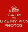 KEEP CALM AND LIKE MY PICS PHOTOS  - Personalised Poster A4 size
