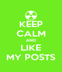 KEEP CALM AND LIKE MY POSTS - Personalised Poster A4 size