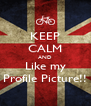 KEEP CALM AND Like my Profile Picture!! - Personalised Poster A4 size