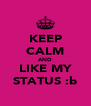 KEEP CALM AND LIKE MY STATUS :b - Personalised Poster A4 size