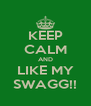 KEEP CALM AND LIKE MY SWAGG!! - Personalised Poster A4 size