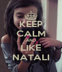 KEEP CALM AND LIKE NATALI - Personalised Poster A4 size