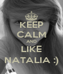 KEEP CALM AND LIKE NATALIA :) - Personalised Poster A4 size