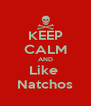KEEP CALM AND Like  Natchos - Personalised Poster A4 size