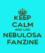 KEEP CALM AND LIKE NEBULOSA FANZINE - Personalised Poster A4 size