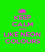 KEEP CALM AND LIKE NEON COLOURS - Personalised Poster A4 size