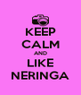 KEEP CALM AND LIKE NERINGA - Personalised Poster A4 size