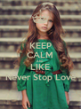KEEP CALM AND LIKE Never Stop Love - Personalised Poster A4 size