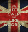 KEEP CALM AND LIKE NGOBIKE - Personalised Poster A4 size