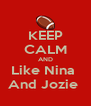 KEEP CALM AND Like Nina  And Jozie  - Personalised Poster A4 size