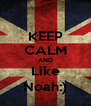 KEEP CALM AND Like Noah:) - Personalised Poster A4 size