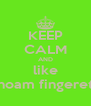 KEEP CALM AND like noam fingeret - Personalised Poster A4 size