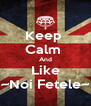 Keep  Calm  And Like ~Noi Fetele~ - Personalised Poster A4 size