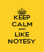 KEEP CALM AND LIKE NOTESY - Personalised Poster A4 size