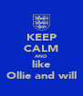 KEEP CALM AND like Ollie and will - Personalised Poster A4 size