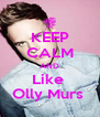 KEEP CALM AND Like  Olly Murs  - Personalised Poster A4 size