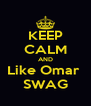 KEEP CALM AND Like Omar  SWAG - Personalised Poster A4 size