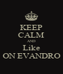 KEEP CALM AND Like ON EVANDRO - Personalised Poster A4 size