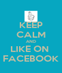 KEEP CALM AND LIKE ON  FACEBOOK - Personalised Poster A4 size
