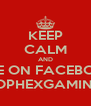 KEEP CALM AND LIKE ON FACEBOOK SOPHEXGAMING - Personalised Poster A4 size