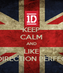 KEEP CALM AND LIKE ONE DIRECTION PERFECTION - Personalised Poster A4 size