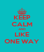 KEEP CALM AND LIKE ONE WAY - Personalised Poster A4 size