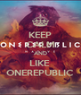 KEEP CALM AND LIKE  ONEREPUBLIC - Personalised Poster A4 size