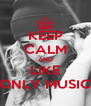 KEEP CALM AND LIKE ONLY MUSIC - Personalised Poster A4 size