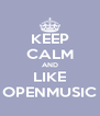 KEEP CALM AND LIKE OPENMUSIC - Personalised Poster A4 size