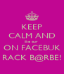 KEEP CALM AND like our  ON FACEBUK RACK B@RBE! - Personalised Poster A4 size