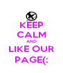 KEEP CALM AND LIKE OUR PAGE(: - Personalised Poster A4 size