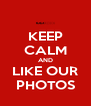 KEEP CALM AND LIKE OUR PHOTOS - Personalised Poster A4 size