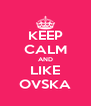 KEEP CALM AND LIKE OVSKA - Personalised Poster A4 size